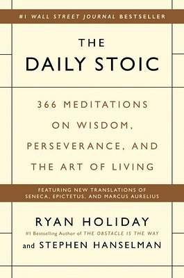 The Daily Stoic: 366 Meditations on Wisdom, Perseverance, and the Art of Living a book by Ryan Holiday and Stephen Hanselman
