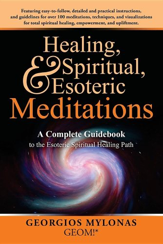 Healing, Spiritual, and Esoteric Meditations: A Complete Guidebook to the Esoteric Spiritual Healing Path