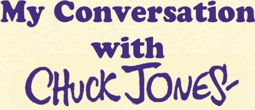 My Conversation With Chuck Jones