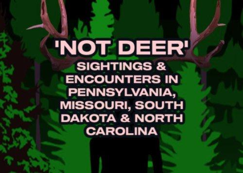 'Not Deer' Sightings & Encounters in Pennsylvania, Missouri, South Dakota & North Carolina