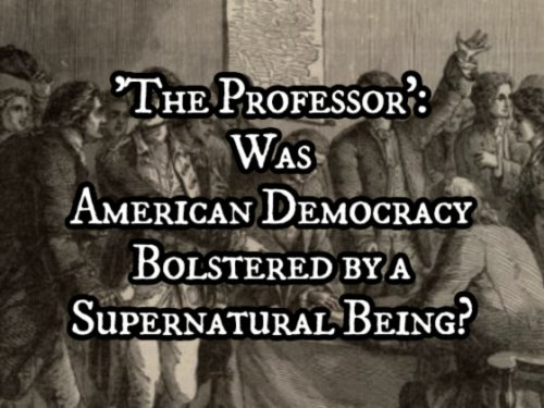 'The Professor': Was American Democracy Bolstered by a Supernatural Being?