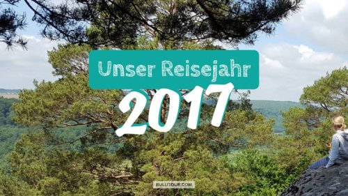 Unser Reisejahr 2017 – Ideen für deinen nächsten Urlaub