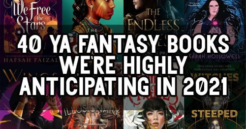 40 YA Fantasy Books We're Highly Anticipating In 2021