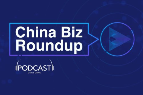 Caixin China Biz Roundup: China's Digitial Currency Drive Accelerates