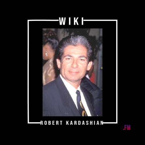Robert Kardashian Wiki, Biography, Career, Net Worth Contact Informations