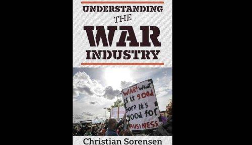 Interview: Understanding The War Industry With Christian Sorensen