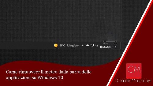 Come rimuovere il meteo dalla barra delle applicazioni su Windows 10