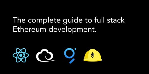The Complete Guide to Full Stack Ethereum Development