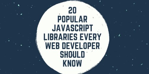 21 Popular JavaScript Libraries Every Web Developer Should Know