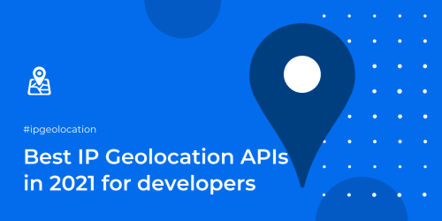 Best IP Geolocation APIs in 2021 for developers