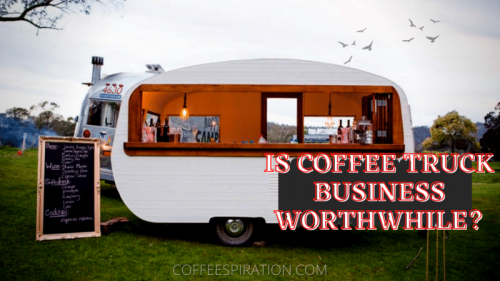 Is Coffee Truck Business Worthwhile In 2021? - Coffeespiration