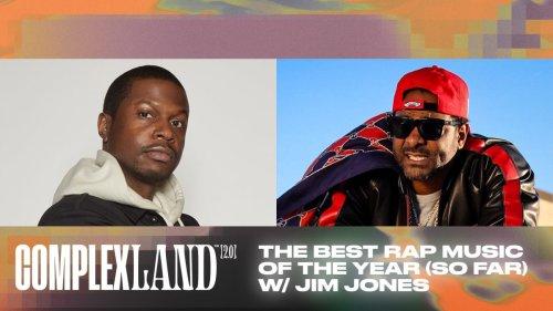 The Best Rap Music of the Year (So Far) w/ Jim Jones   ComplexLand