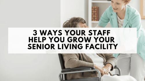 3 Ways Your Staff Help You Grow Your Senior Living Facility