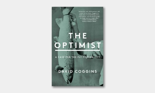 'The Optimist: A Case for the Fly Fishing Life' | Cool Material