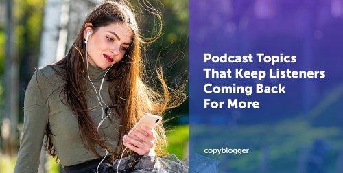 Podcast Topics Listeners Love - Copyblogger