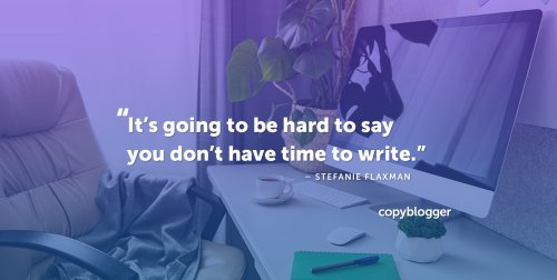 How to Find More Time to Write (At Least 30 Minutes) - Copyblogger