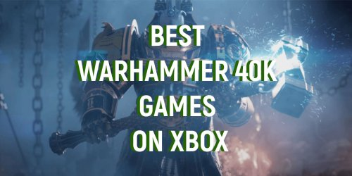 Best Warhammer 40K Games on Xbox Consoles | Core Xbox