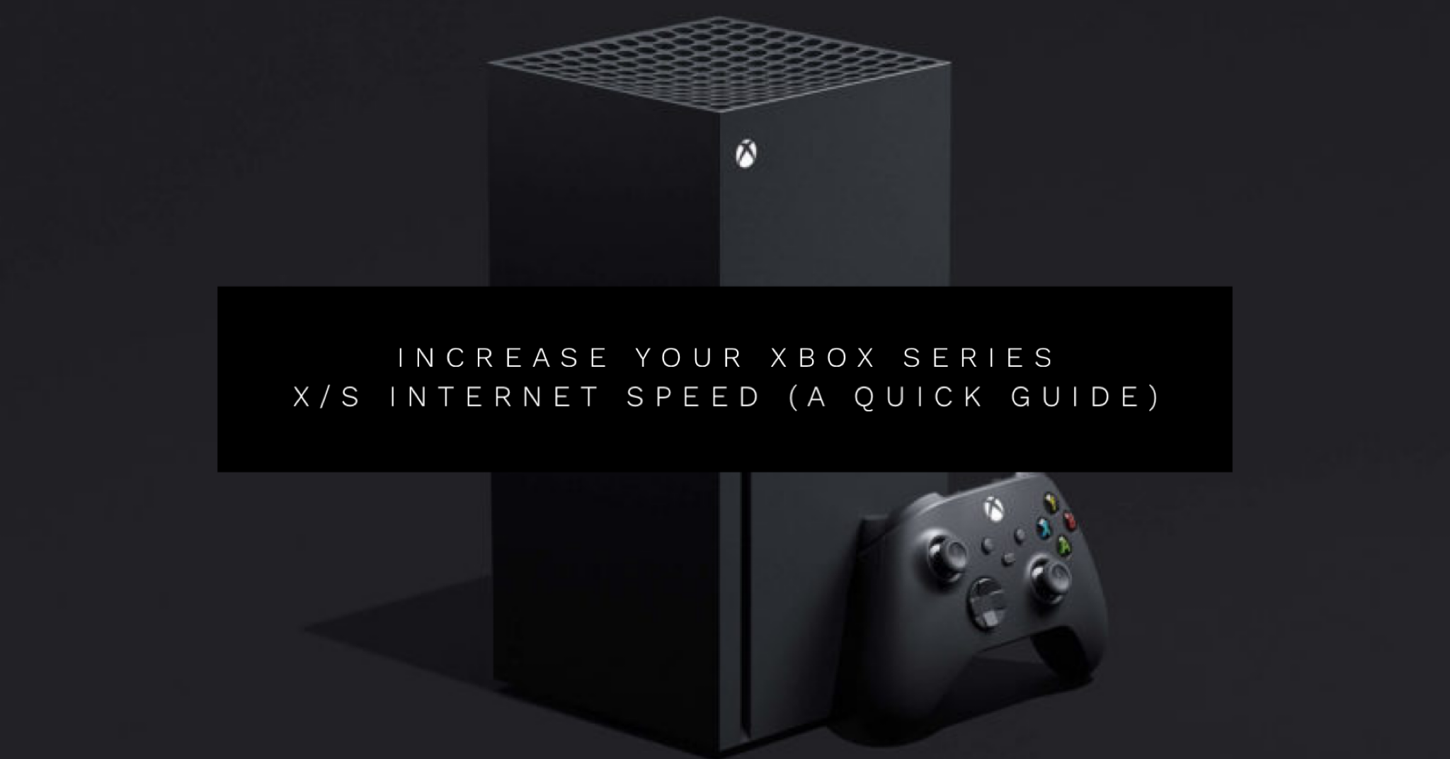 Increase your Xbox Series X/S Internet Speed (A Quick Guide) - Core Xbox