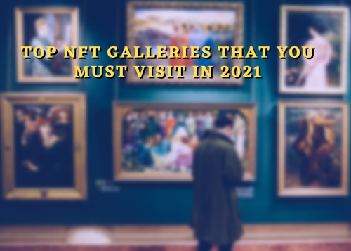 Top In-person NFT galleries that are a treat to the eyes and a must visit in 2021 | Cryptopolitan