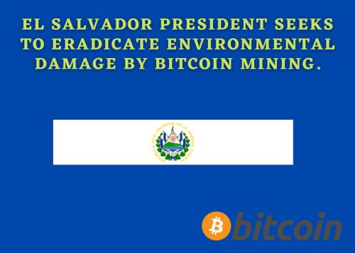 El Salvador writes the future as Bukele attempts to remove BTC mining's environmental complexities | Cryptopolitan