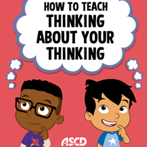 """How to Teach """"Thinking About Your Thinking"""" - ASCD"""