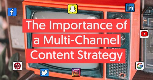 The importance of having a multi-channel content strategy in your marketing