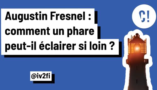[ Vidéo ] Augustin Fresnel : comment les phares éclairent-ils si loin ? - Curieux!