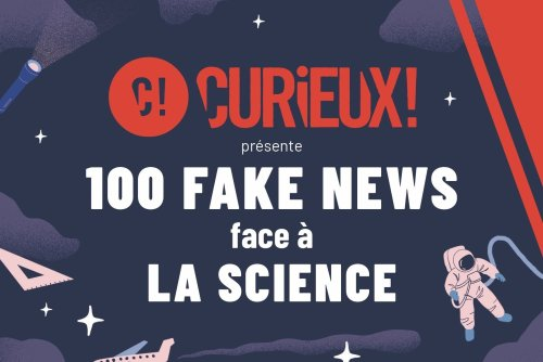 """Curieux et First combattent les idées reçues avec le livre """"100 fake news face à la science"""" - Curieux!"""