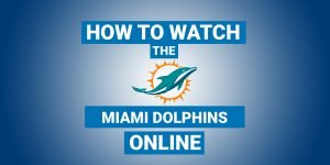 How To Watch Miami Dolphins Online