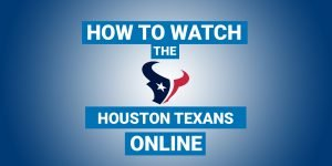 How To Watch Houston Texans Online