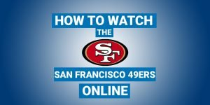 How To Watch San Francisco 49ers Online