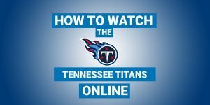 How To Watch Tennessee Titans Online