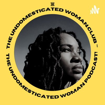 The Undomesticated Woman Podcast • A podcast on Anchor