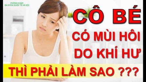 Khí hư có mùi hôi tanh khó chịu   Phương pháp điều trị bệnh hiệu quả