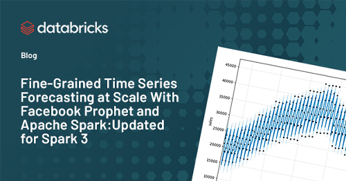 Fine-Grained Time Series Forecasting With Facebook Prophet Updated for Apache Spark 3