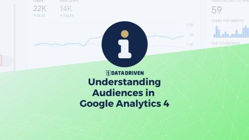 Understanding Audiences in Google Analytics 4 - Data Driven U