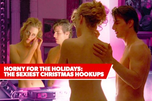Horny for the Holidays: The Sexiest Christmas Hookups in Movie History