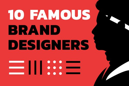 10 Famous Brand Designers to Follow and Seek Inspiration From