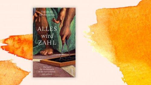 """Thomas de Padova: """"Alles wird Zahl"""" - Die wenig bekannte Vergangenheit unserer Mathematik"""