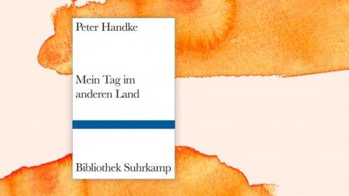 """Peter Handke: """"Mein Tag im anderen Land"""" - Von den Dämonen befreit"""