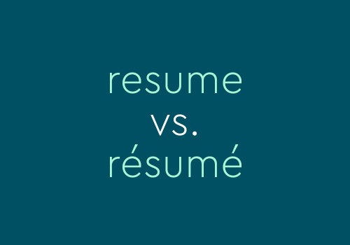 """""""Resume"""" vs. """"Résumé"""": A Brief Account Of Their Differences"""