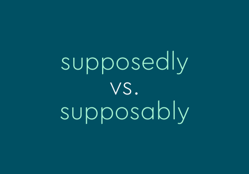 """""""Supposedly"""" vs. """"Supposably"""": Yes, There Is A Difference"""