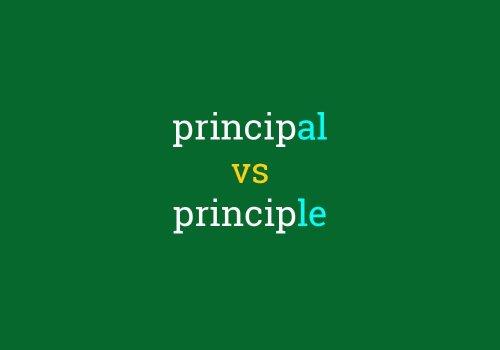 Principal vs. Principle: One Trick To Keep Them Straight