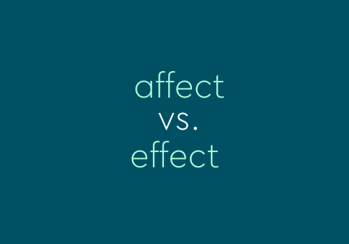 Affect vs. Effect: Use The Correct Word Every Time