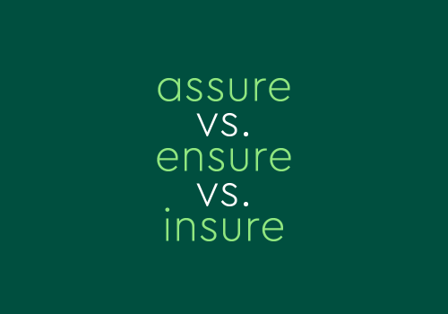 """What's The Difference Between """"Assure,"""" """"Ensure,"""" And """"Insure""""?"""