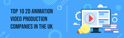 Top 10 Best 2D Animation Company UK