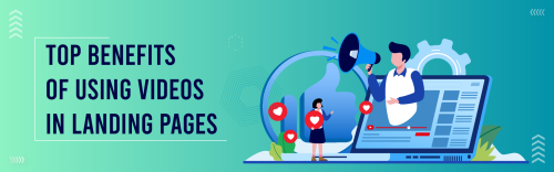 Top Benefits of Using Videos in Landing Pages