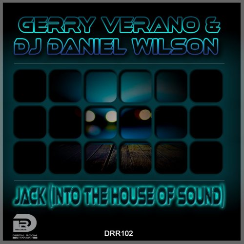 OUT NOW IN ALL STORES: Gerry Verano & DJ Daniel Wilson - Jack (Into the House of Sound) - Digital Room Records