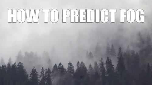 Here's how to predict fog for your landscape photos - DIY Photography