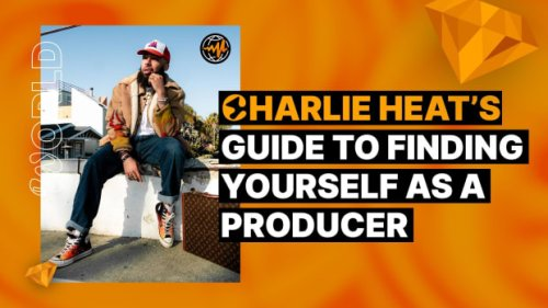 Charlie Heat's Guide to Finding Yourself as a Producer